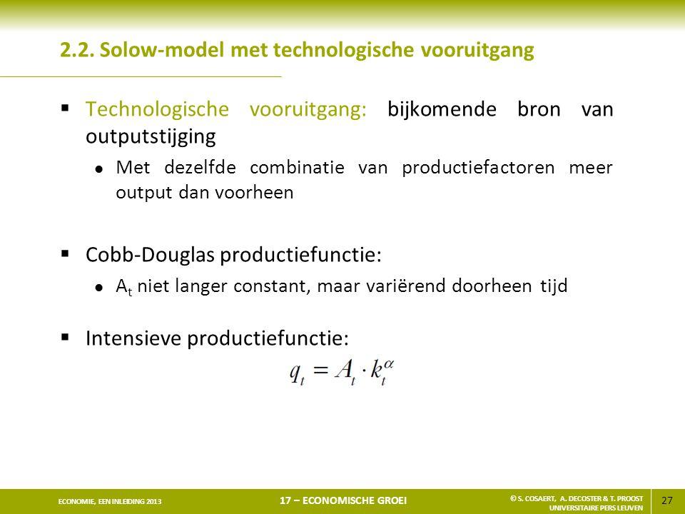27 ECONOMIE, EEN INLEIDING 2013 17 – ECONOMISCHE GROEI © S. COSAERT, A. DECOSTER & T. PROOST UNIVERSITAIRE PERS LEUVEN 2.2. Solow-model met technologi