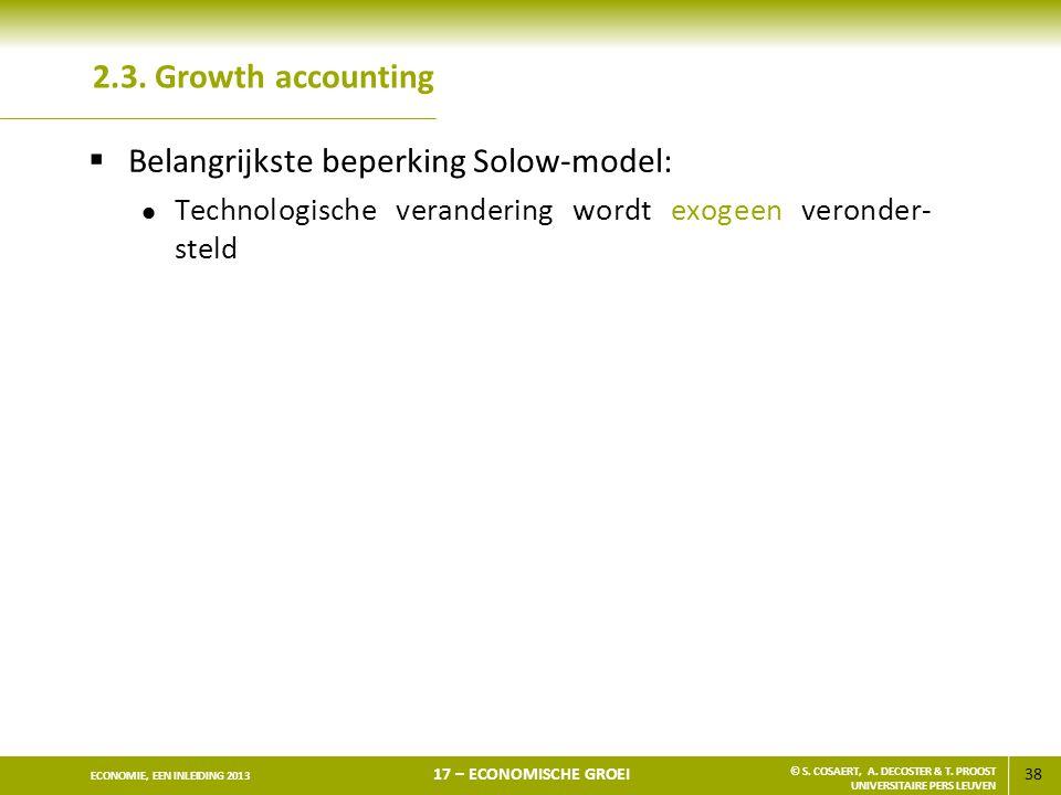 38 ECONOMIE, EEN INLEIDING 2013 17 – ECONOMISCHE GROEI © S. COSAERT, A. DECOSTER & T. PROOST UNIVERSITAIRE PERS LEUVEN 2.3. Growth accounting  Belang