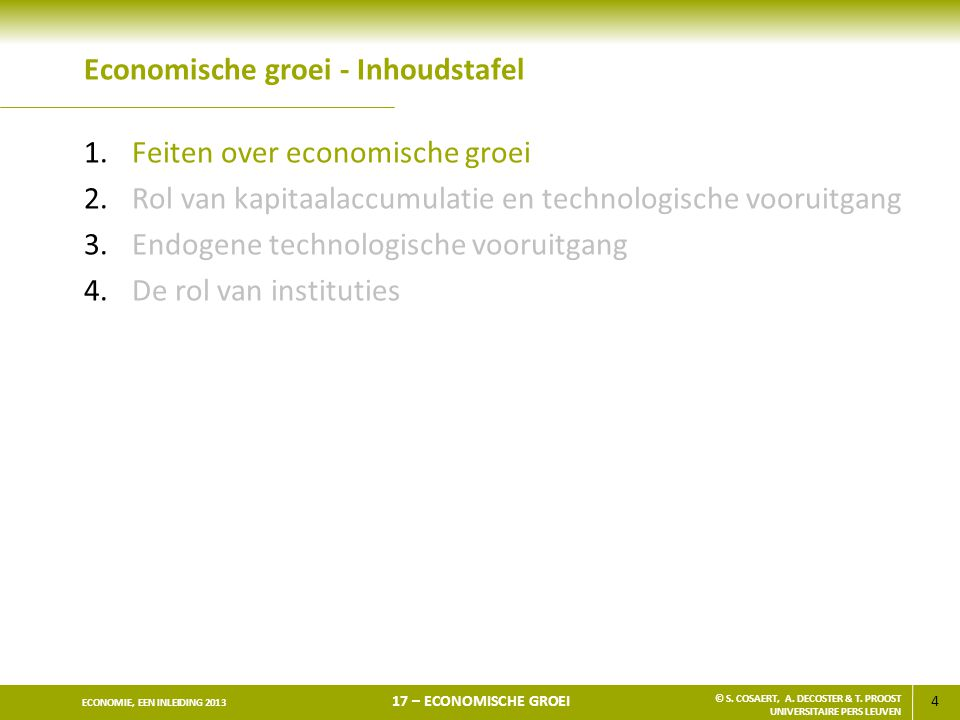 4 ECONOMIE, EEN INLEIDING 2013 17 – ECONOMISCHE GROEI © S. COSAERT, A. DECOSTER & T. PROOST UNIVERSITAIRE PERS LEUVEN Economische groei - Inhoudstafel