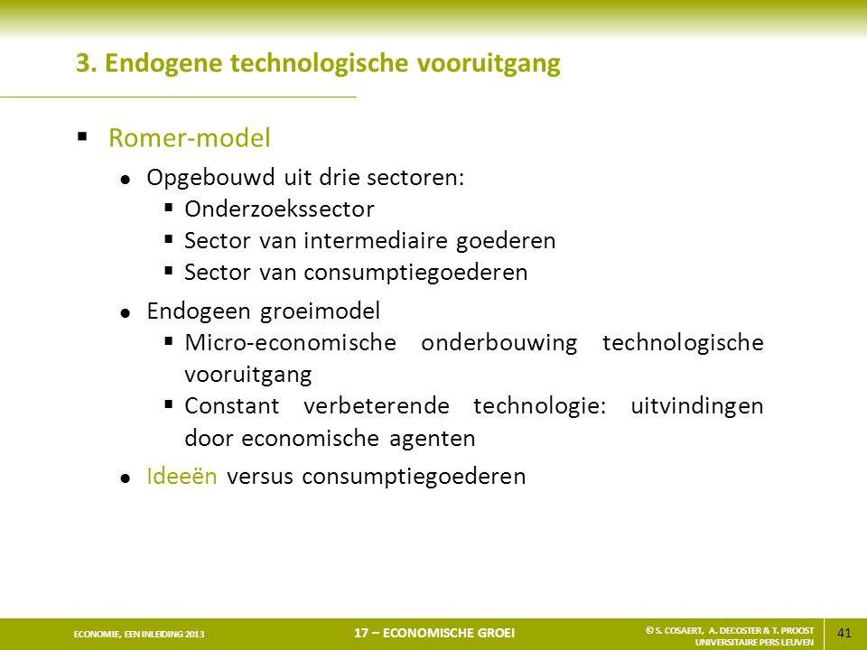 41 ECONOMIE, EEN INLEIDING 2013 17 – ECONOMISCHE GROEI © S. COSAERT, A. DECOSTER & T. PROOST UNIVERSITAIRE PERS LEUVEN 3. Endogene technologische voor