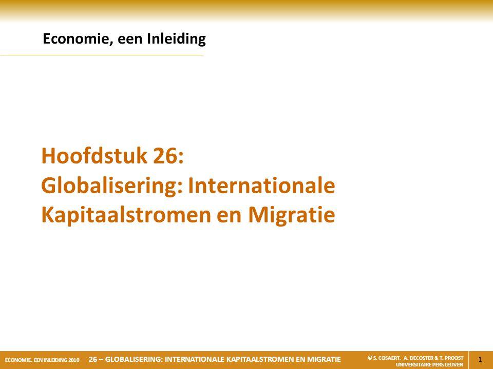 1 ECONOMIE, EEN INLEIDING 2010 26 – GLOBALISERING: INTERNATIONALE KAPITAALSTROMEN EN MIGRATIE © S. COSAERT, A. DECOSTER & T. PROOST UNIVERSITAIRE PERS