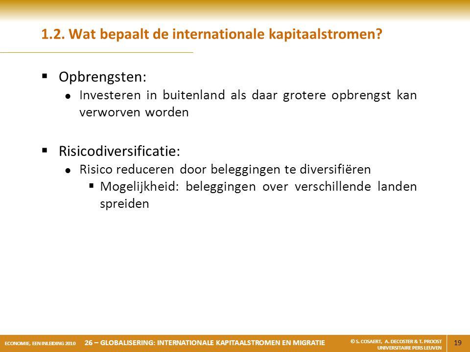 19 ECONOMIE, EEN INLEIDING 2010 26 – GLOBALISERING: INTERNATIONALE KAPITAALSTROMEN EN MIGRATIE © S. COSAERT, A. DECOSTER & T. PROOST UNIVERSITAIRE PER