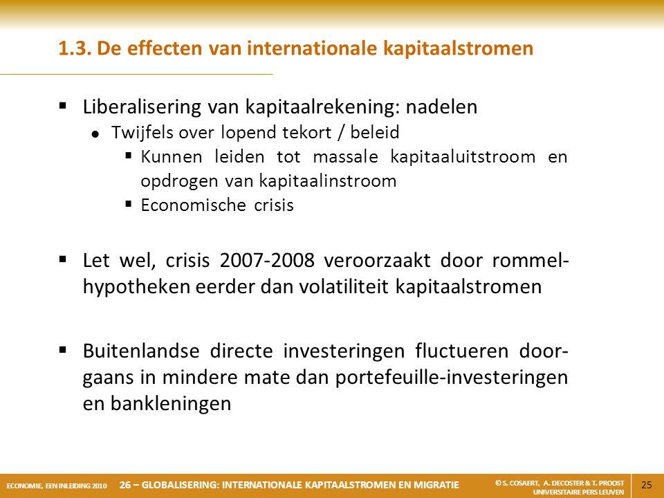 25 ECONOMIE, EEN INLEIDING 2010 26 – GLOBALISERING: INTERNATIONALE KAPITAALSTROMEN EN MIGRATIE © S. COSAERT, A. DECOSTER & T. PROOST UNIVERSITAIRE PER