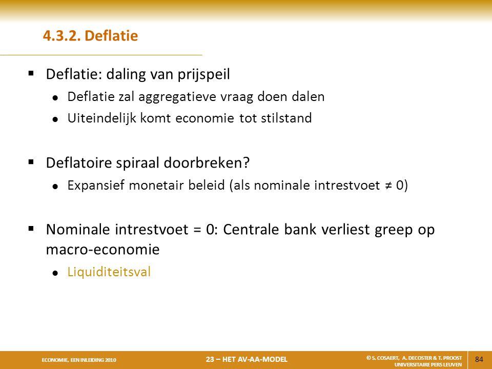84 ECONOMIE, EEN INLEIDING 2010 23 – HET AV-AA-MODEL © S. COSAERT, A. DECOSTER & T. PROOST UNIVERSITAIRE PERS LEUVEN 4.3.2. Deflatie  Deflatie: dalin