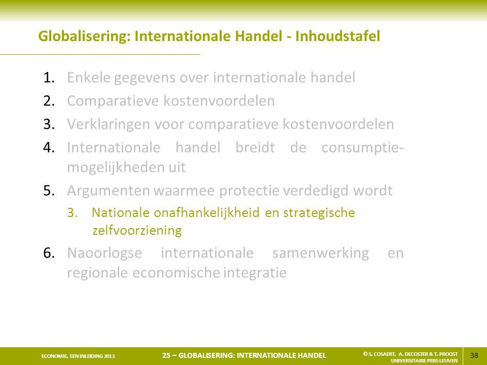 38 ECONOMIE, EEN INLEIDING 2013 25 – GLOBALISERING: INTERNATIONALE HANDEL © S. COSAERT, A. DECOSTER & T. PROOST UNIVERSITAIRE PERS LEUVEN Globaliserin