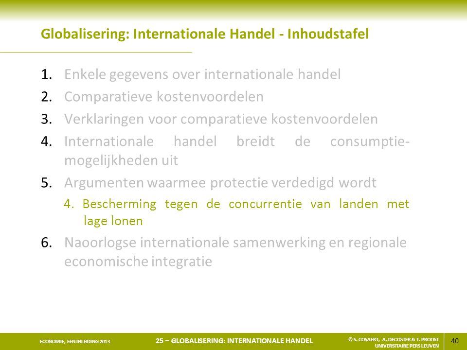 40 ECONOMIE, EEN INLEIDING 2013 25 – GLOBALISERING: INTERNATIONALE HANDEL © S. COSAERT, A. DECOSTER & T. PROOST UNIVERSITAIRE PERS LEUVEN Globaliserin