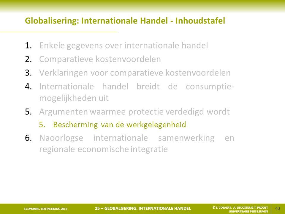 43 ECONOMIE, EEN INLEIDING 2013 25 – GLOBALISERING: INTERNATIONALE HANDEL © S. COSAERT, A. DECOSTER & T. PROOST UNIVERSITAIRE PERS LEUVEN Globaliserin