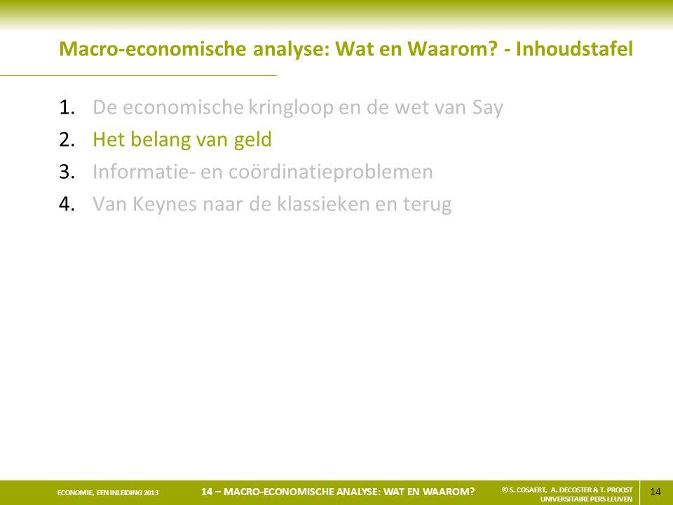 14 ECONOMIE, EEN INLEIDING 2013 14 – MACRO-ECONOMISCHE ANALYSE: WAT EN WAAROM? © S. COSAERT, A. DECOSTER & T. PROOST UNIVERSITAIRE PERS LEUVEN Macro-e