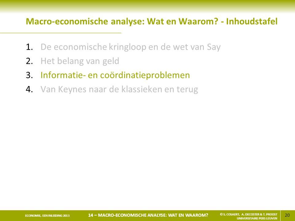 20 ECONOMIE, EEN INLEIDING 2013 14 – MACRO-ECONOMISCHE ANALYSE: WAT EN WAAROM? © S. COSAERT, A. DECOSTER & T. PROOST UNIVERSITAIRE PERS LEUVEN Macro-e