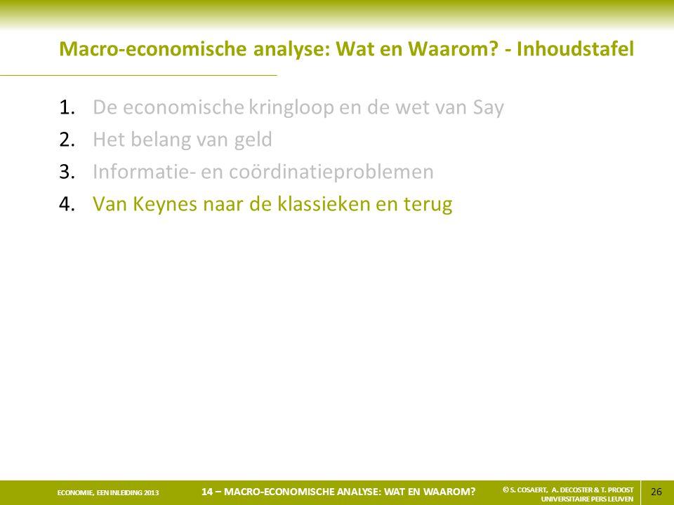 26 ECONOMIE, EEN INLEIDING 2013 14 – MACRO-ECONOMISCHE ANALYSE: WAT EN WAAROM? © S. COSAERT, A. DECOSTER & T. PROOST UNIVERSITAIRE PERS LEUVEN Macro-e