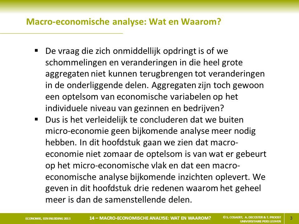 3 ECONOMIE, EEN INLEIDING 2013 14 – MACRO-ECONOMISCHE ANALYSE: WAT EN WAAROM? © S. COSAERT, A. DECOSTER & T. PROOST UNIVERSITAIRE PERS LEUVEN  De vra