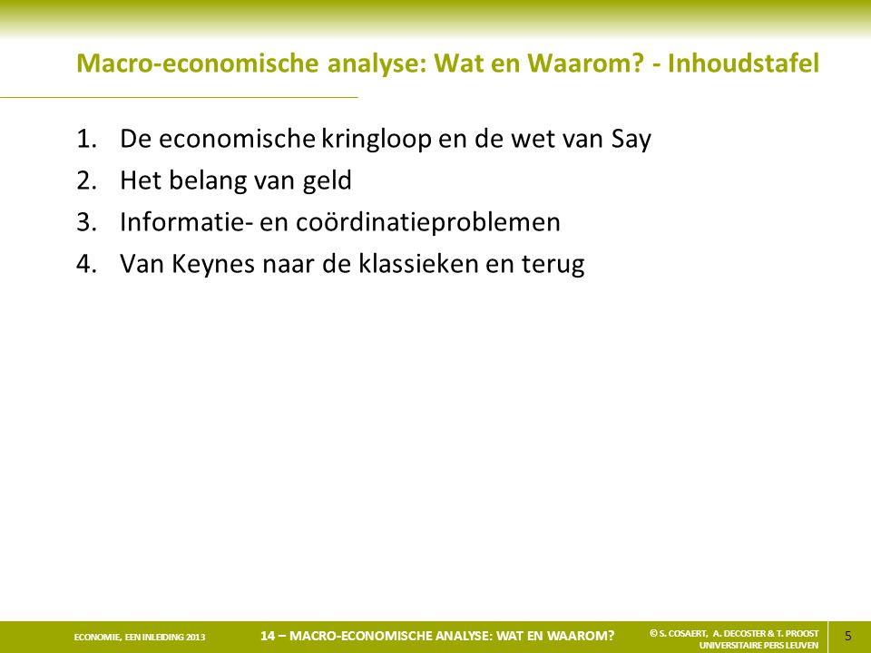 5 ECONOMIE, EEN INLEIDING 2013 14 – MACRO-ECONOMISCHE ANALYSE: WAT EN WAAROM? © S. COSAERT, A. DECOSTER & T. PROOST UNIVERSITAIRE PERS LEUVEN Macro-ec