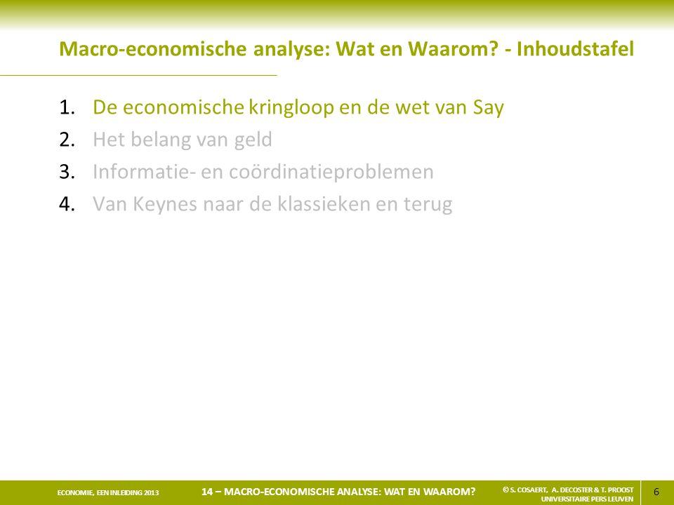 6 ECONOMIE, EEN INLEIDING 2013 14 – MACRO-ECONOMISCHE ANALYSE: WAT EN WAAROM? © S. COSAERT, A. DECOSTER & T. PROOST UNIVERSITAIRE PERS LEUVEN Macro-ec