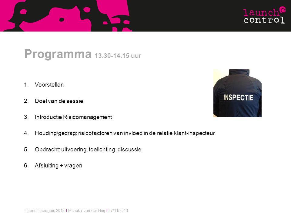 Inspectiecongres 2013 I Marieke van der Heij I 27/11/2013 Programma 13.30-14.15 uur 1.Voorstellen 2.Doel van de sessie 3.Introductie Risicomanagement