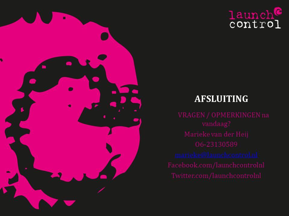 AFSLUITING VRAGEN / OPMERKINGEN na vandaag? Marieke van der Heij O6-23130589 marieke@launchcontrol.nl Facebook.com/launchcontrolnl Twitter.com/launchc