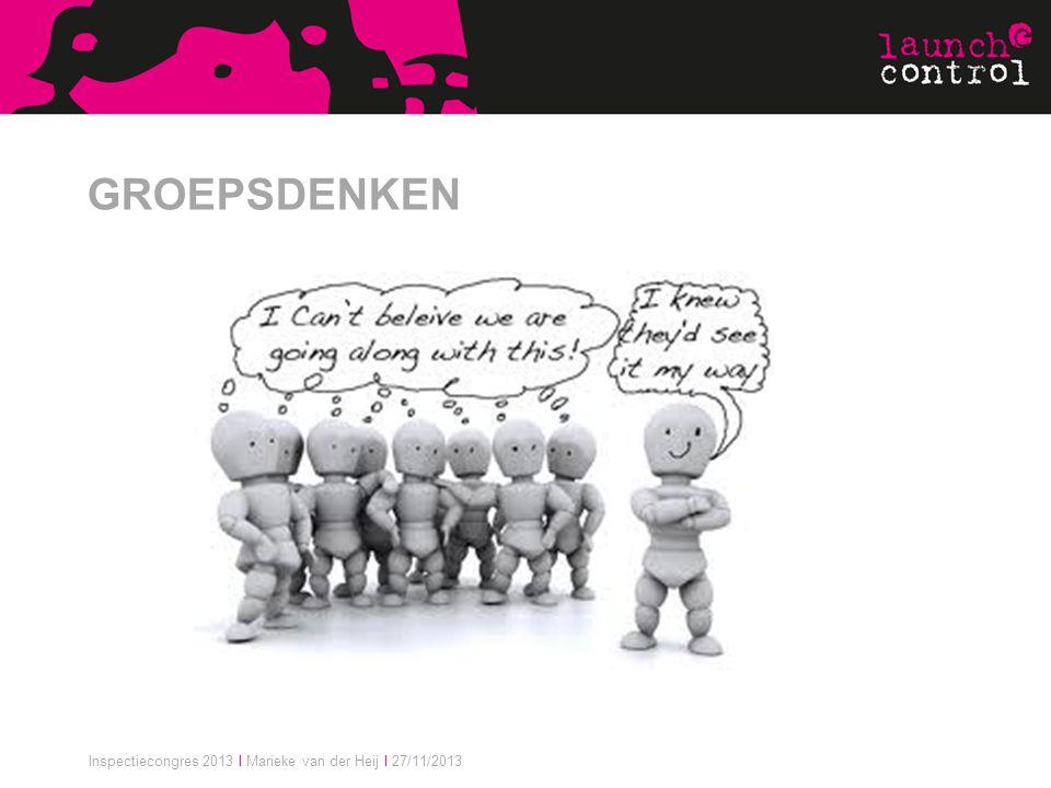 Inspectiecongres 2013 I Marieke van der Heij I 27/11/2013 GROEPSDENKEN