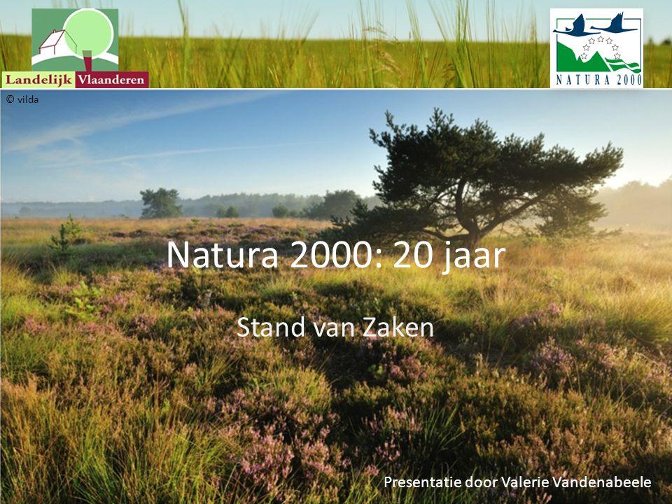 Natura 2000: 20 jaar Presentatie door Valerie Vandenabeele Stand van Zaken © vilda