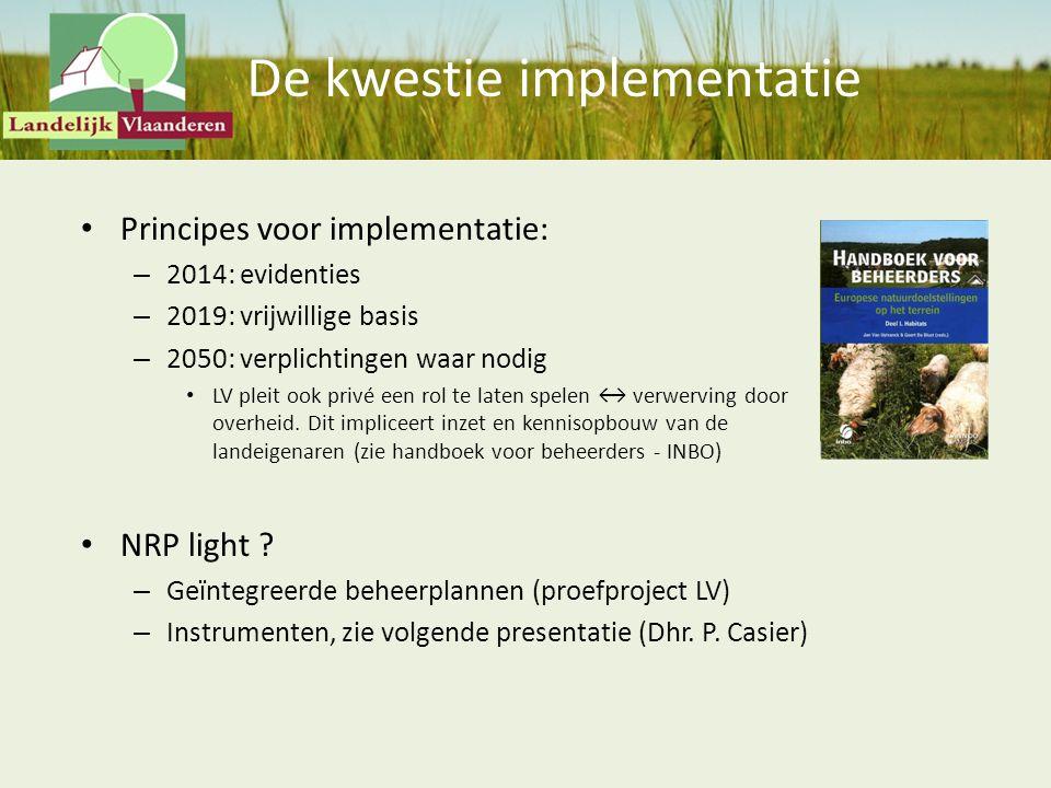 De kwestie implementatie Principes voor implementatie: – 2014: evidenties – 2019: vrijwillige basis – 2050: verplichtingen waar nodig LV pleit ook pri