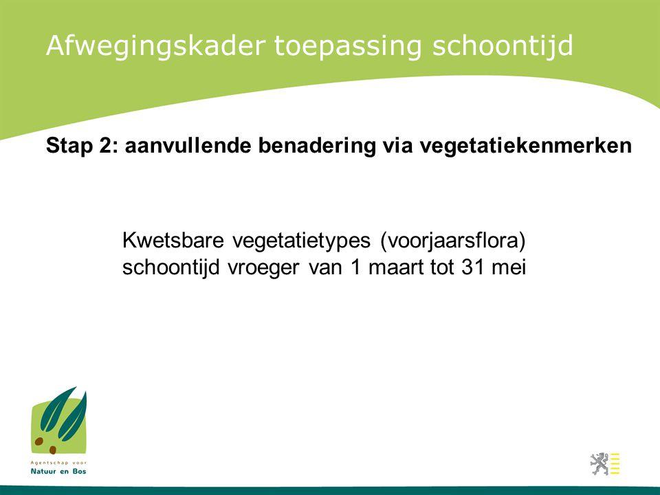 Afwegingskader toepassing schoontijd Stap 2: aanvullende benadering via vegetatiekenmerken Kwetsbare vegetatietypes (voorjaarsflora) schoontijd vroeger van 1 maart tot 31 mei