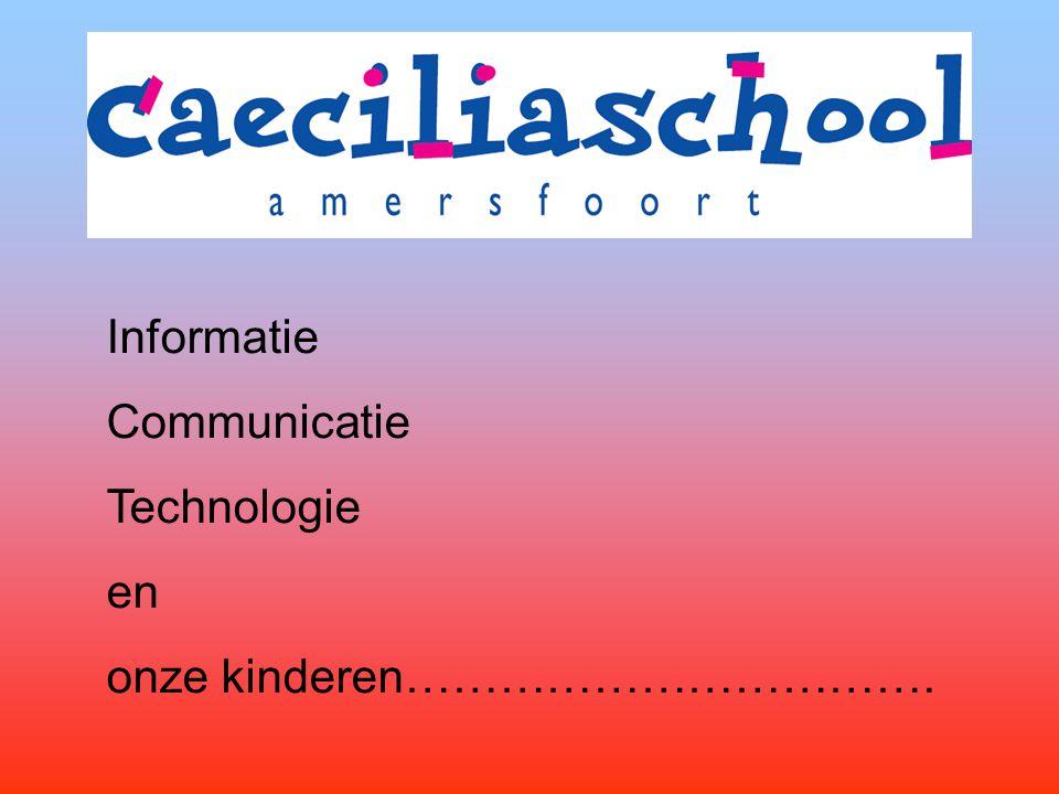 Informatie Communicatie Technologie en onze kinderen…………………………….