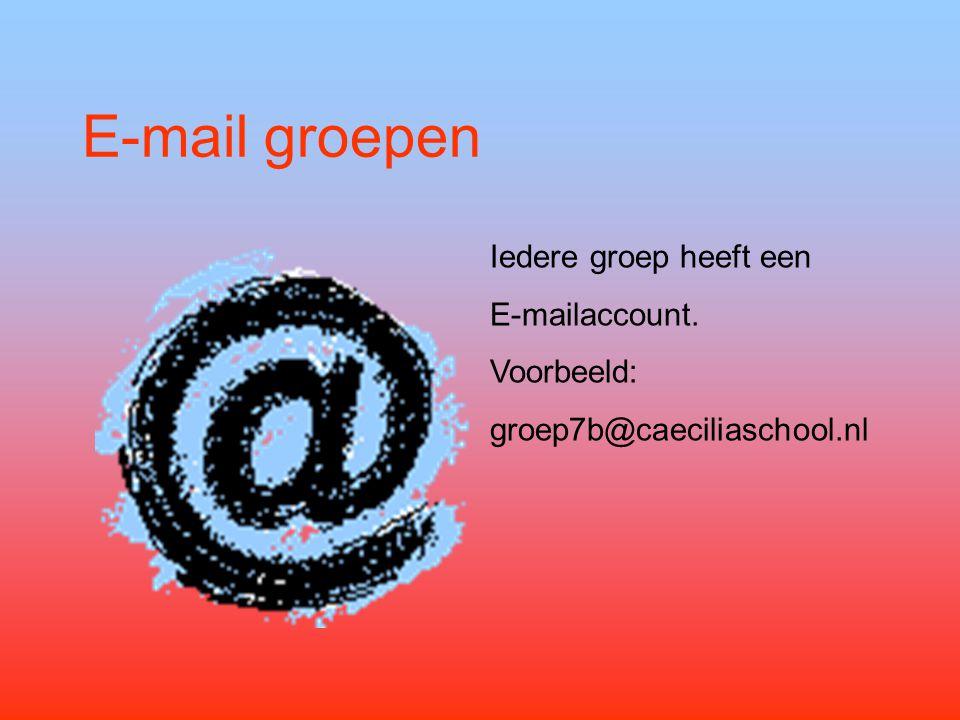E-mail groepen Iedere groep heeft een E-mailaccount. Voorbeeld: groep7b@caeciliaschool.nl