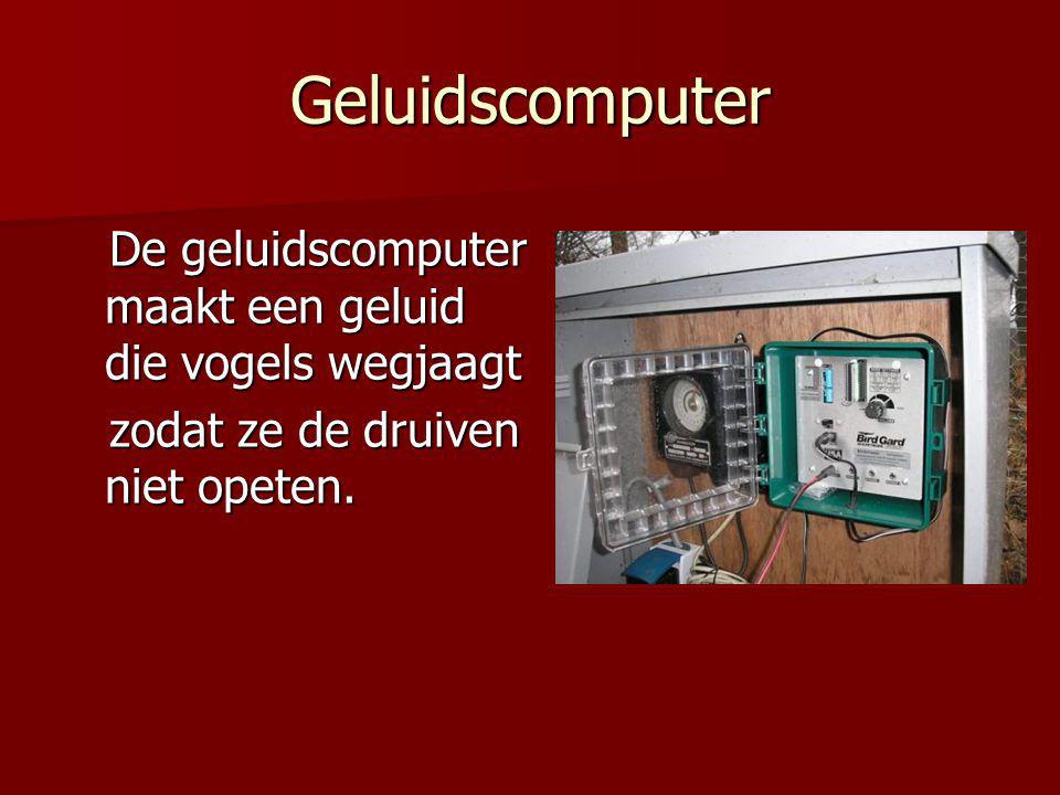 Geluidscomputer De geluidscomputer maakt een geluid die vogels wegjaagt De geluidscomputer maakt een geluid die vogels wegjaagt zodat ze de druiven niet opeten.