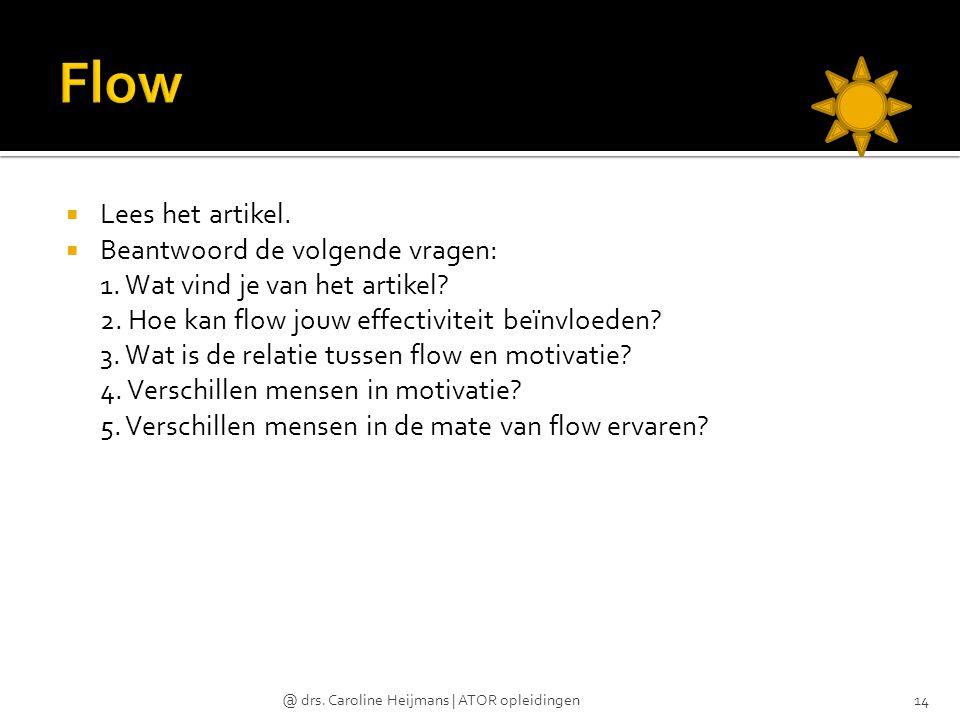  Lees het artikel.  Beantwoord de volgende vragen: 1. Wat vind je van het artikel? 2. Hoe kan flow jouw effectiviteit beïnvloeden? 3. Wat is de rela