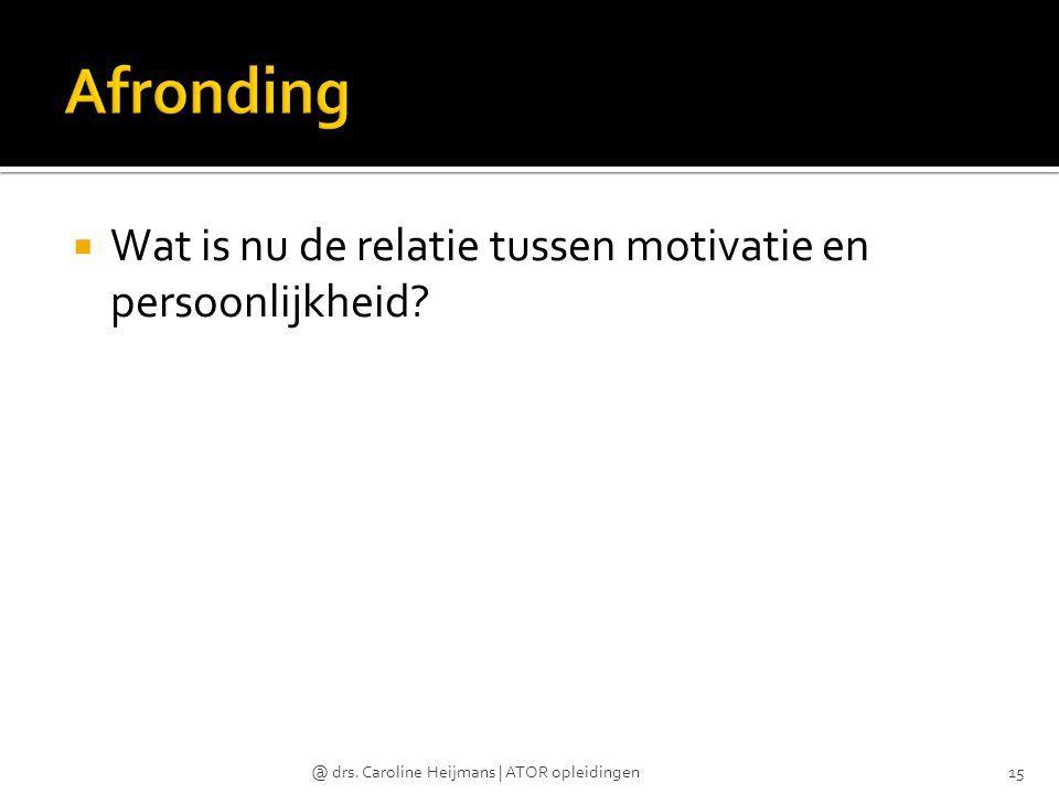  Wat is nu de relatie tussen motivatie en persoonlijkheid? @ drs. Caroline Heijmans | ATOR opleidingen15