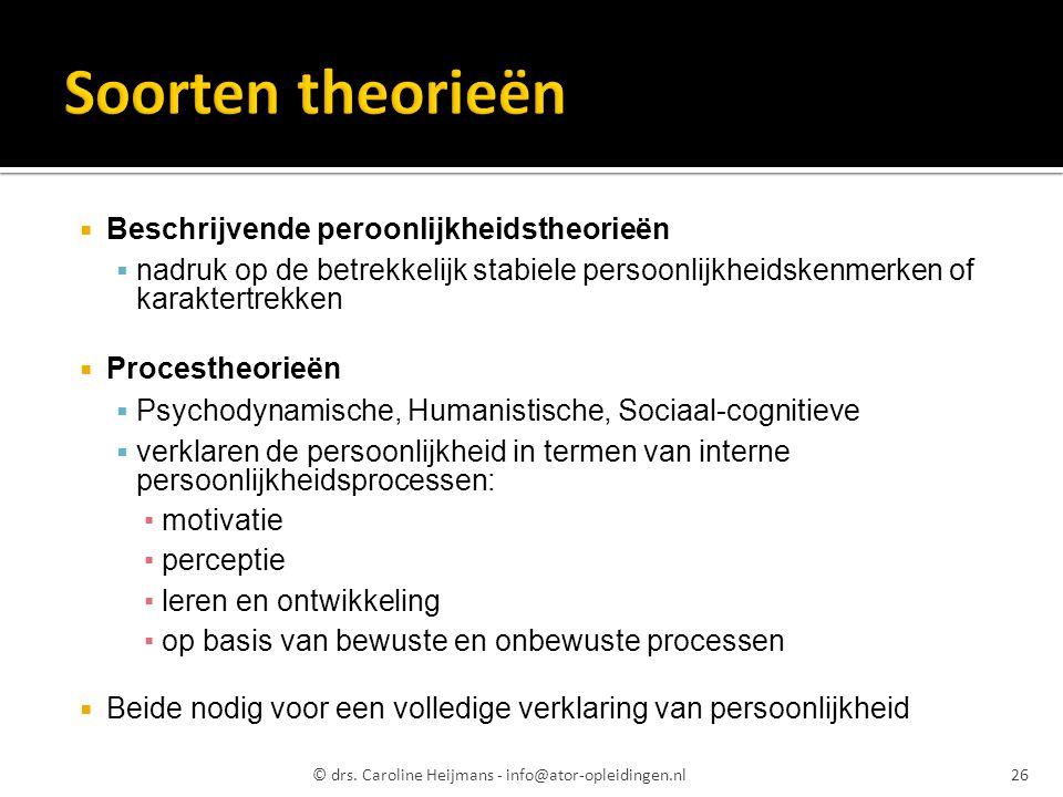  Beschrijvende peroonlijkheidstheorieën  nadruk op de betrekkelijk stabiele persoonlijkheidskenmerken of karaktertrekken  Procestheorieën  Psychod