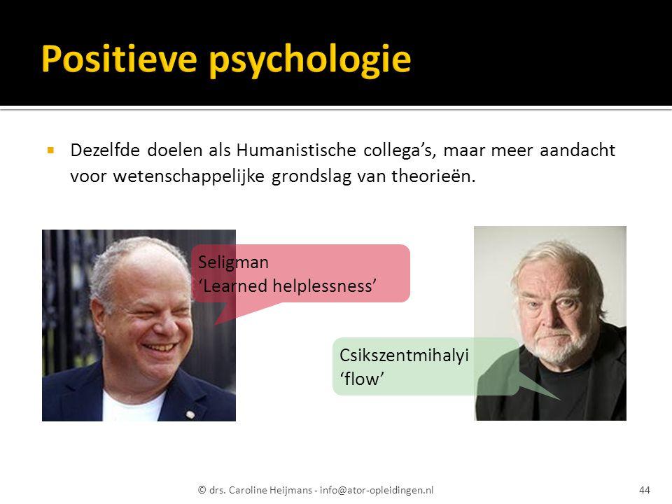  Dezelfde doelen als Humanistische collega's, maar meer aandacht voor wetenschappelijke grondslag van theorieën. Seligman 'Learned helplessness' Csik