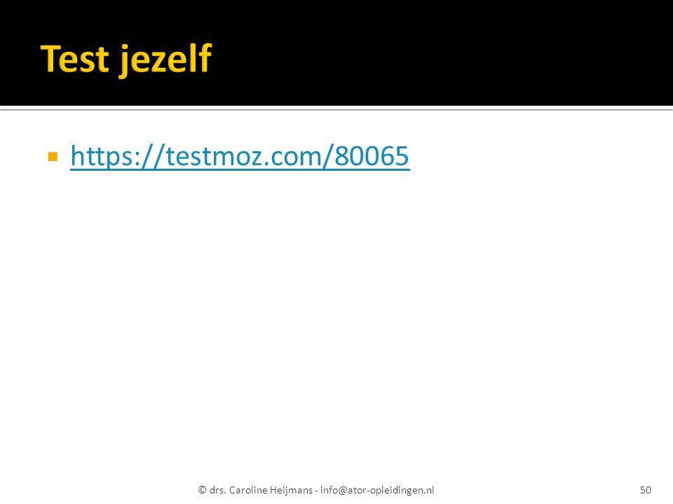  https://testmoz.com/80065 https://testmoz.com/80065 © drs. Caroline Heijmans - info@ator-opleidingen.nl50