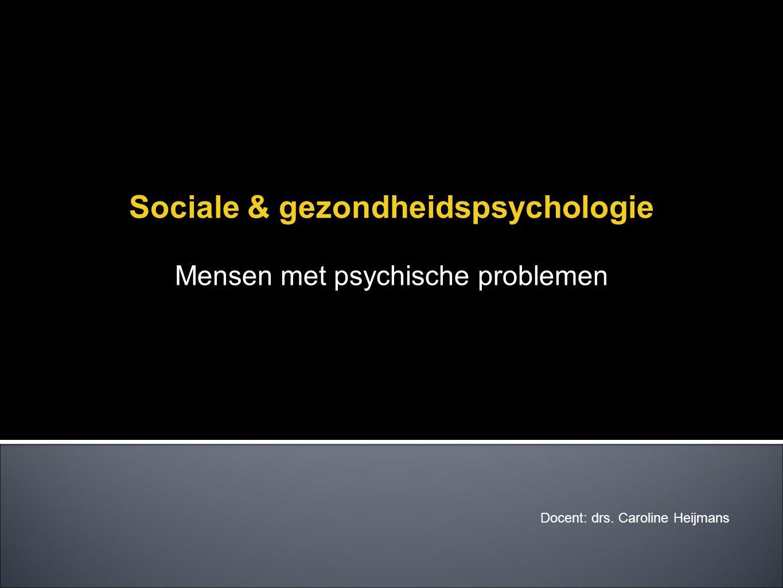 Docent: drs. Caroline Heijmans Sociale & gezondheidspsychologie Mensen met psychische problemen