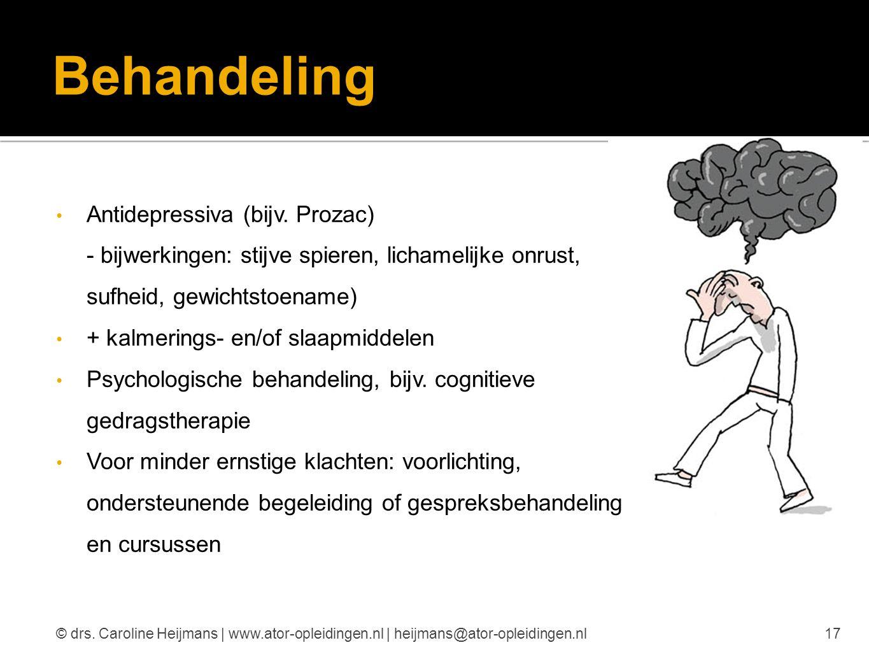 Behandeling Antidepressiva (bijv. Prozac) - bijwerkingen: stijve spieren, lichamelijke onrust, sufheid, gewichtstoename) + kalmerings- en/of slaapmidd