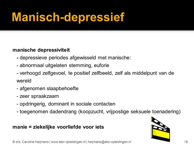 Manisch-depressief manische depressiviteit - depressieve periodes afgewisseld met manische: - abnormaal uitgelaten stemming, euforie - verhoogd zelfge