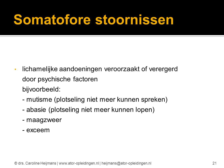 Somatofore stoornissen lichamelijke aandoeningen veroorzaakt of verergerd door psychische factoren bijvoorbeeld: - mutisme (plotseling niet meer kunne