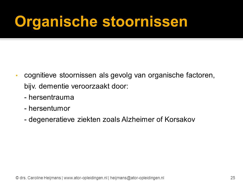 Organische stoornissen cognitieve stoornissen als gevolg van organische factoren, bijv. dementie veroorzaakt door: - hersentrauma - hersentumor - dege