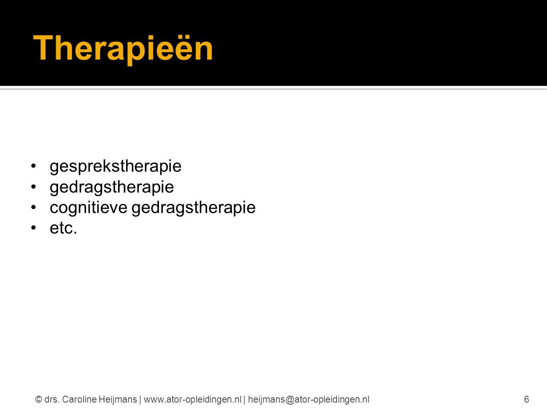 Therapieën gesprekstherapie gedragstherapie cognitieve gedragstherapie etc. 6© drs. Caroline Heijmans | www.ator-opleidingen.nl | heijmans@ator-opleid