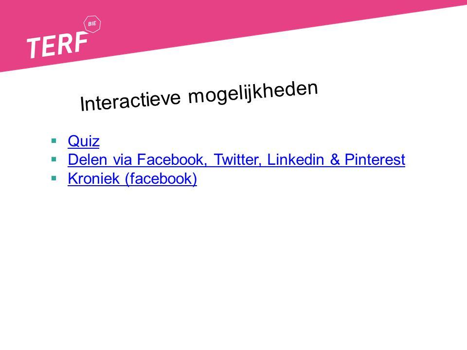 Interactieve mogelijkheden  Quiz Quiz  Delen via Facebook, Twitter, Linkedin & Pinterest Delen via Facebook, Twitter, Linkedin & Pinterest  Kroniek (facebook) Kroniek (facebook)