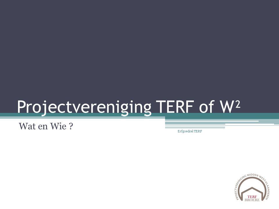 Projectvereniging TERF of W² Wat en Wie ? Erfgoedcel TERF