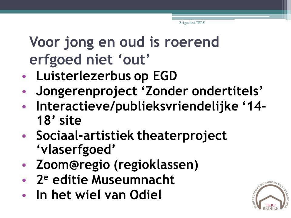 Voor jong en oud is roerend erfgoed niet 'out' Luisterlezerbus op EGD Jongerenproject 'Zonder ondertitels' Interactieve/publieksvriendelijke '14- 18'