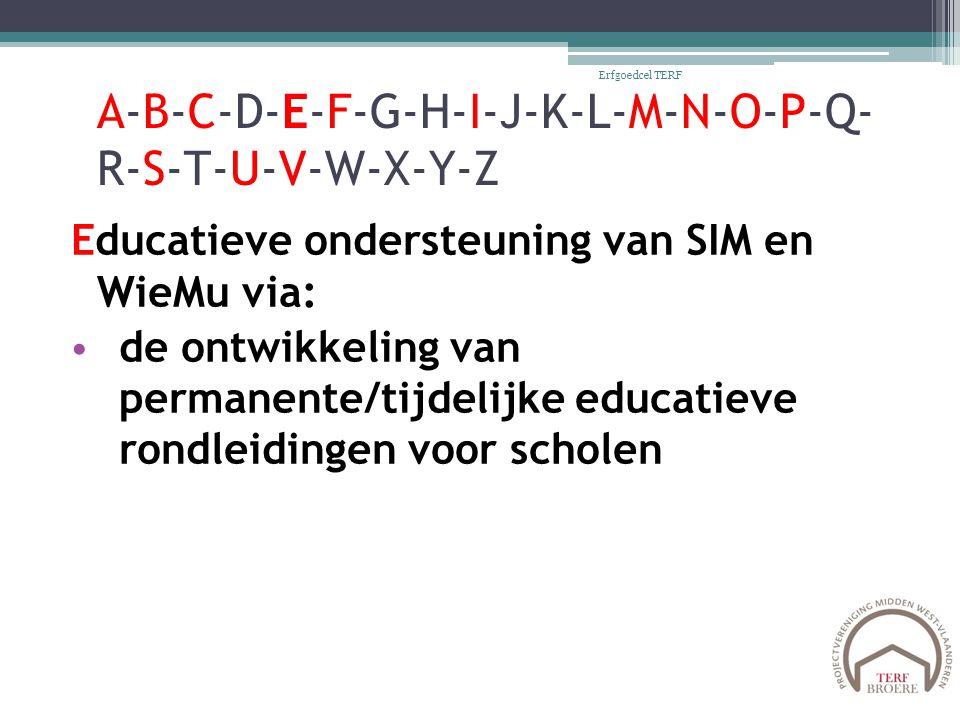 A-B-C-D-E-F-G-H-I-J-K-L-M-N-O-P-Q- R-S-T-U-V-W-X-Y-Z Educatieve ondersteuning van SIM en WieMu via: de ontwikkeling van permanente/tijdelijke educatie