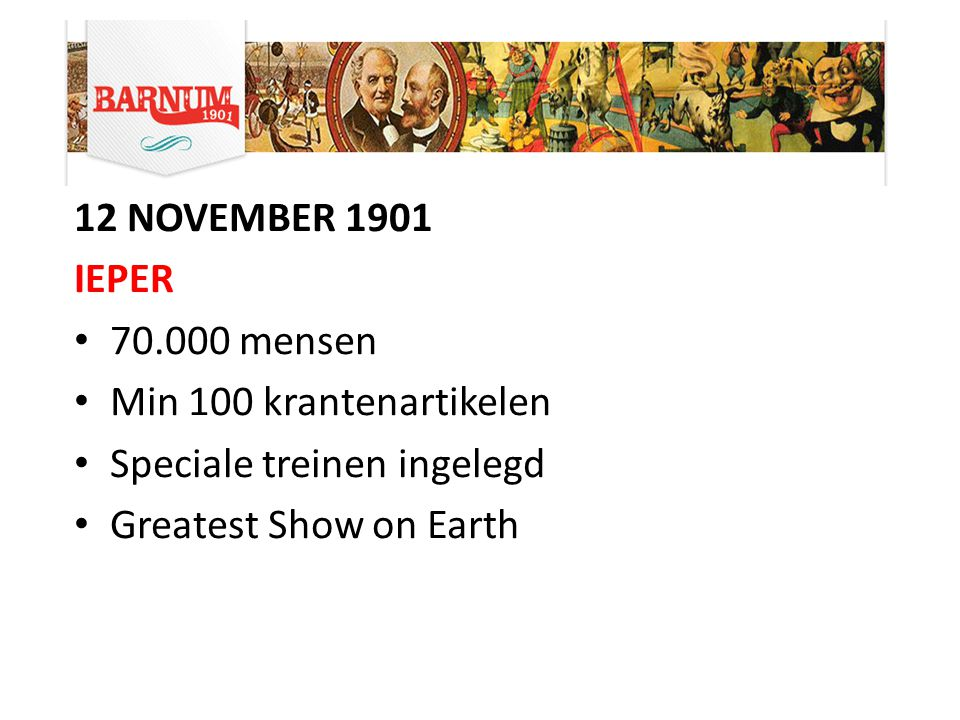 12 NOVEMBER 1901 IEPER 70.000 mensen Min 100 krantenartikelen Speciale treinen ingelegd Greatest Show on Earth