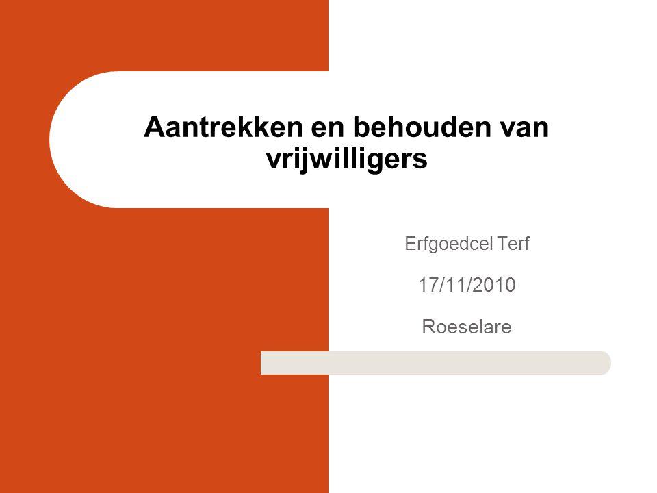Aantrekken en behouden van vrijwilligers Erfgoedcel Terf 17/11/2010 Roeselare