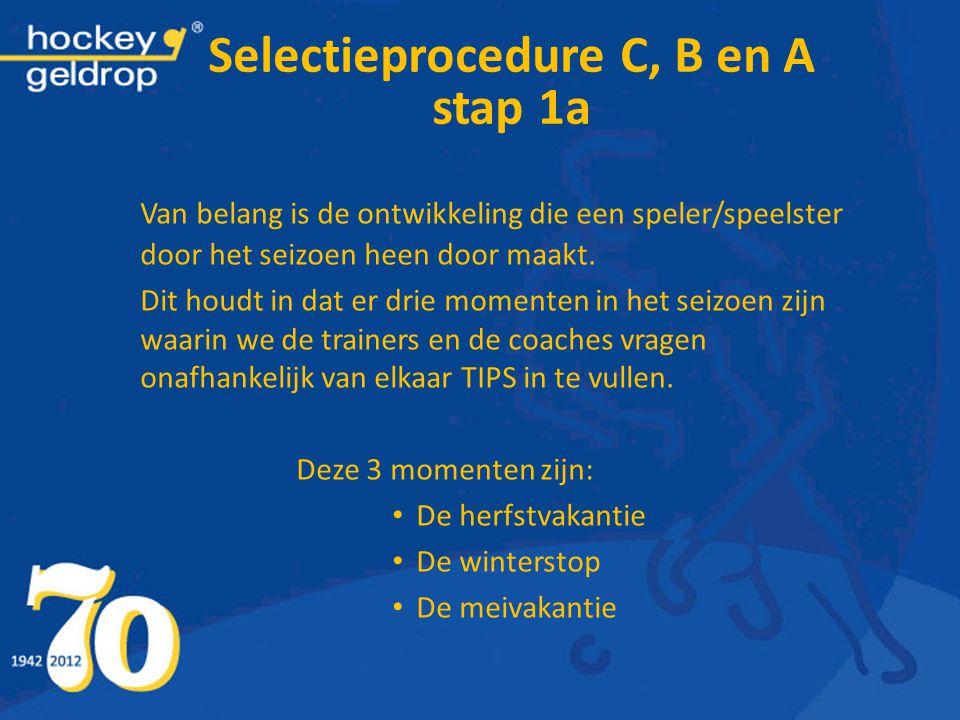 Selectieprocedure C, B en A stap 1a Van belang is de ontwikkeling die een speler/speelster door het seizoen heen door maakt. Dit houdt in dat er drie