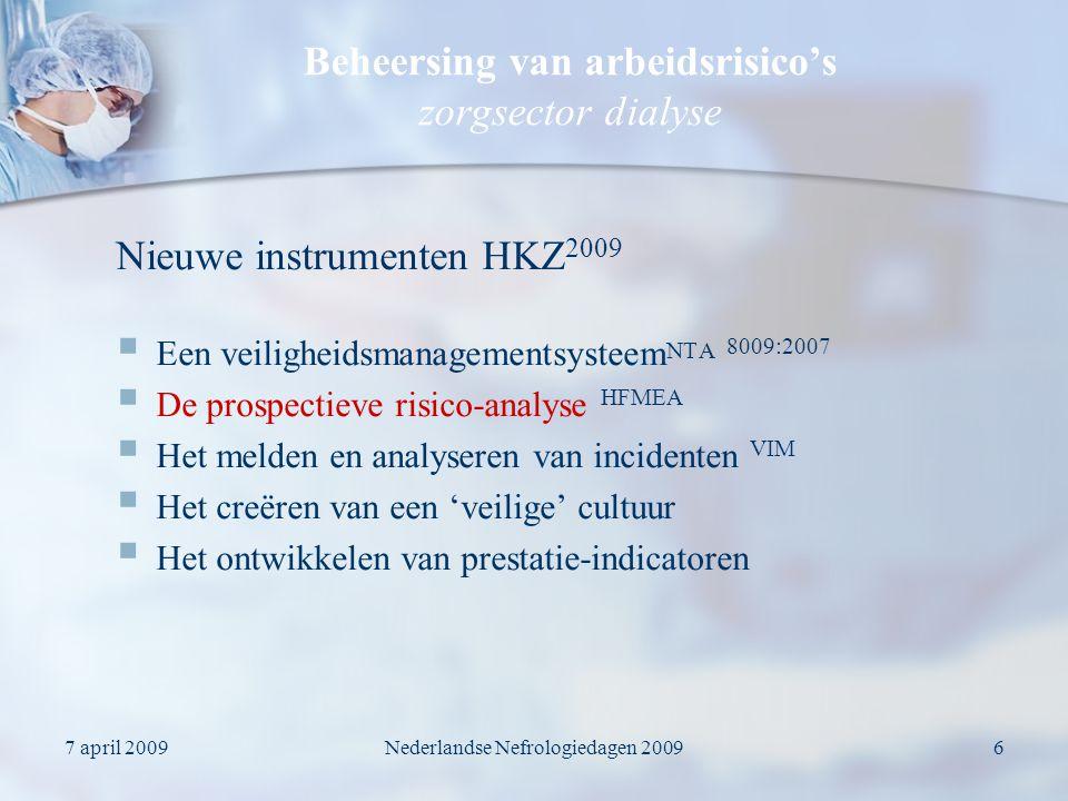7 april 2009Nederlandse Nefrologiedagen 20097 Beheersing van arbeidsrisico's zorgsector dialyse Prospectieve risico-analyse via Healthcare Failure Mode & Effects Analysis, HFMEA Een basiselement van een VMS: 1.