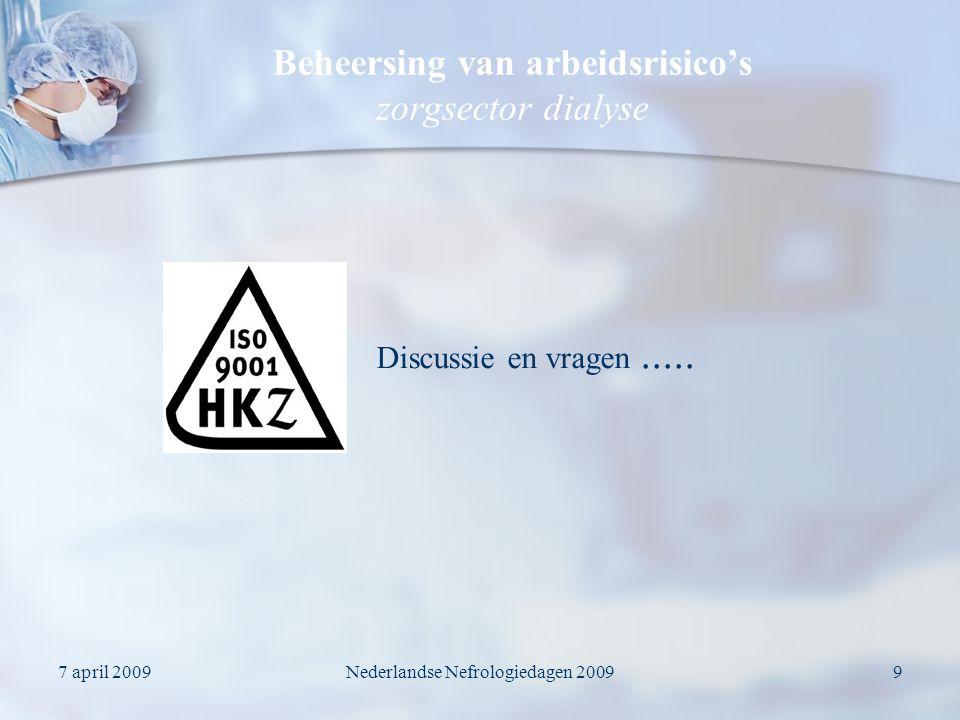 7 april 2009Nederlandse Nefrologiedagen 20099 Beheersing van arbeidsrisico's zorgsector dialyse Discussie en vragen.....