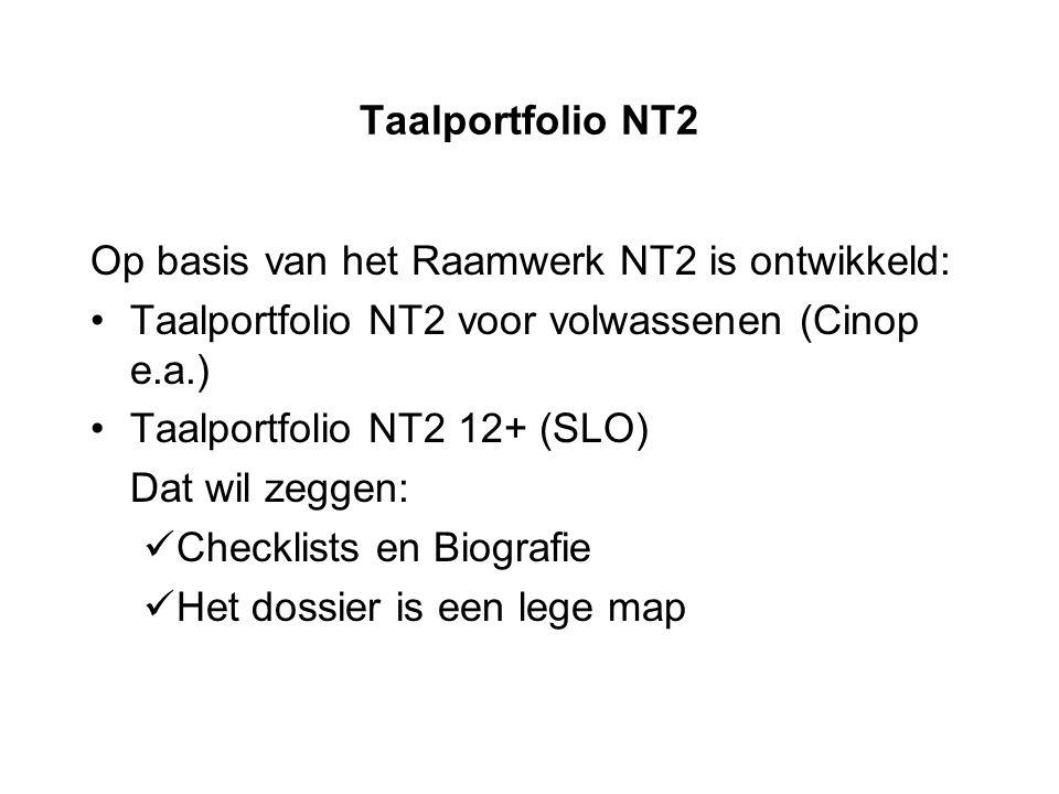 Taalportfolio NT2 Op basis van het Raamwerk NT2 is ontwikkeld: Taalportfolio NT2 voor volwassenen (Cinop e.a.) Taalportfolio NT2 12+ (SLO) Dat wil zeg