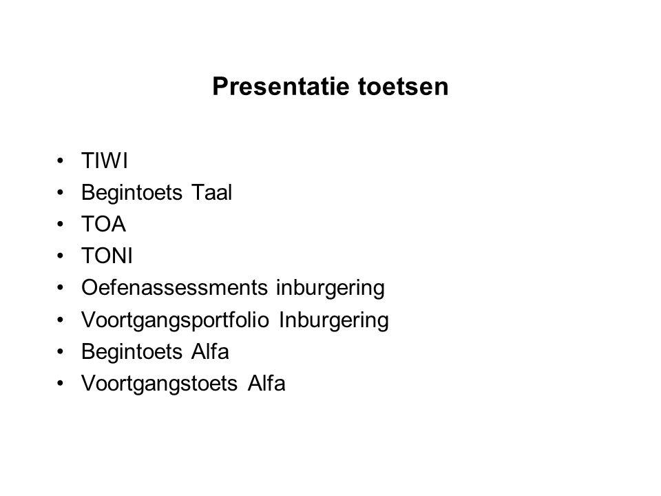 Presentatie toetsen TIWI Begintoets Taal TOA TONI Oefenassessments inburgering Voortgangsportfolio Inburgering Begintoets Alfa Voortgangstoets Alfa