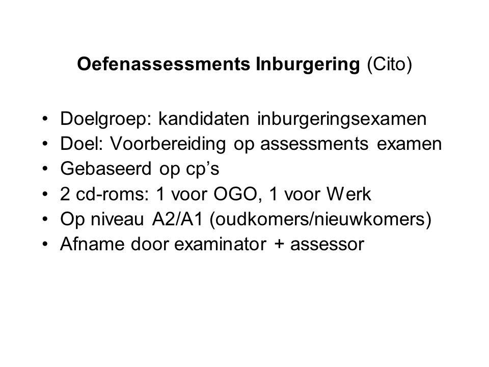Oefenassessments Inburgering (Cito) Doelgroep: kandidaten inburgeringsexamen Doel: Voorbereiding op assessments examen Gebaseerd op cp's 2 cd-roms: 1