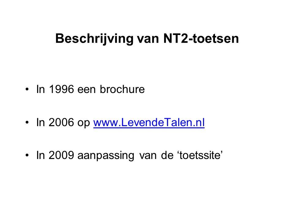 Beschrijving van NT2-toetsen In 1996 een brochure In 2006 op www.LevendeTalen.nlwww.LevendeTalen.nl In 2009 aanpassing van de 'toetssite'